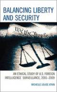 "Book cover: ""Balancing Liberty and Security: An Ethical Study of U.S. Foreign Intelligence Surveillance: 2001–2009,"" Michelle Atkin, MLIS'03, PhD'11"