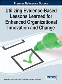 """Utilizing Evidence-Based Lessons Learned for Enhanced Organizational Innovation and Change,"" by Susan McIntyre, Dr. Kimiz Dalkir, Perry Paul, and Irene Kitimbo (2014. Hershey, PA:  IGI Global)"