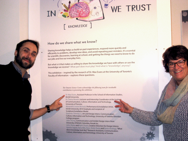 Dr. Max Evans (left) with U of T colleague Dr. Tracey Bowen at the opening of the In Knowledge We Trust exhibit at the Ontario Science Centre's Idea Gallery, featuring relationships between knowledge-sharing and trust.